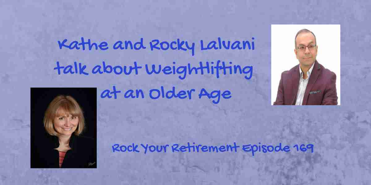Weightlifting At An Older Age Episode 169 Rock Your Retirement