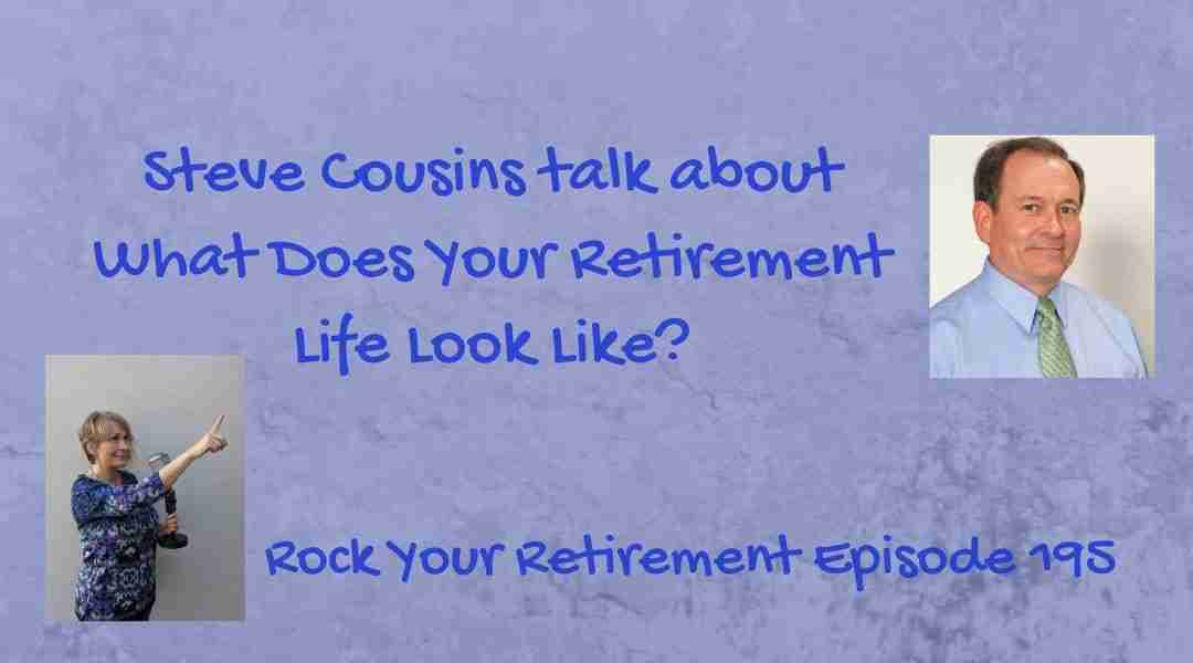 What Does Your Retirement Life Look Like? Ep 195