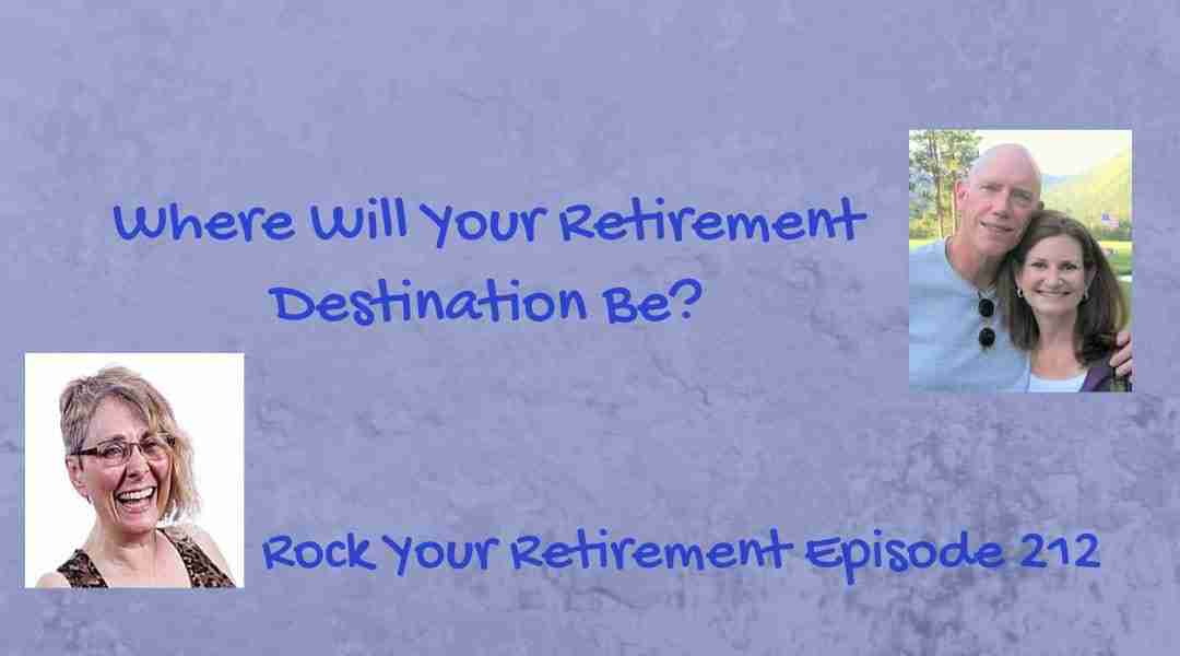 Your Retirement Destination – Episode 212