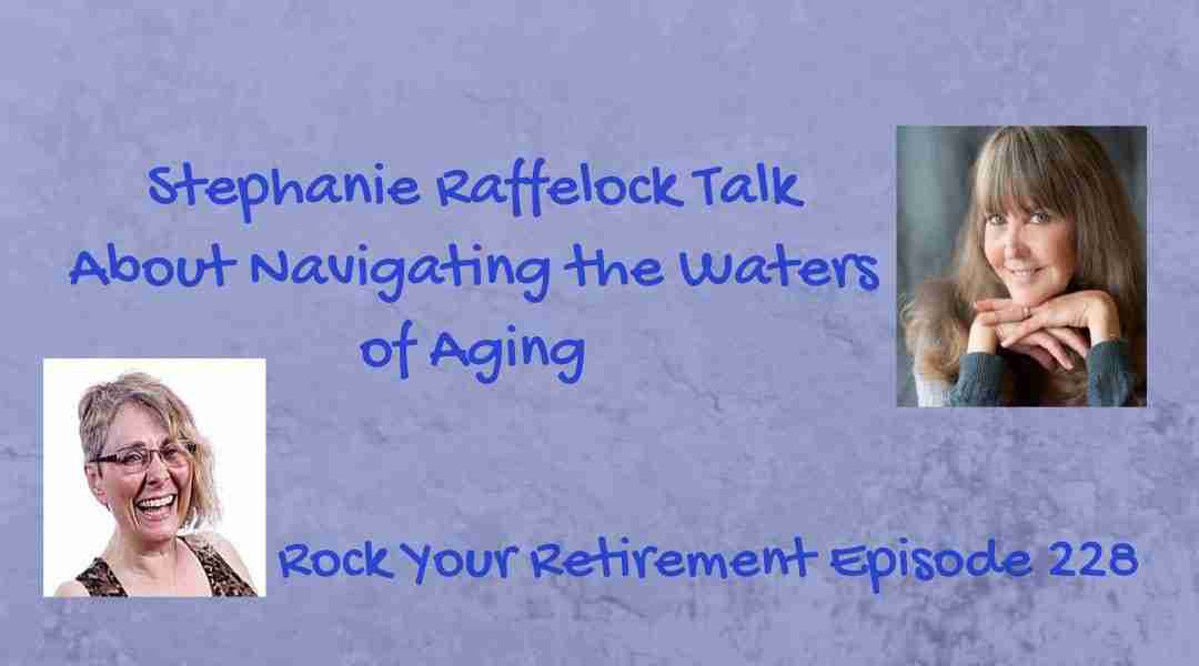 An Inspiring Conversation on Aging- Episode 228