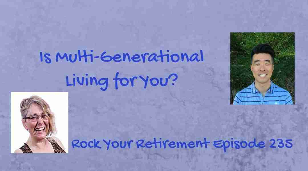 Is Multi-Generational Living for You? – Ep 235