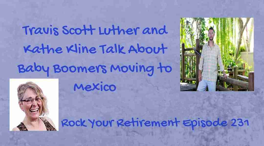 Baby Boomers Retiring in Mexico- Episode 231