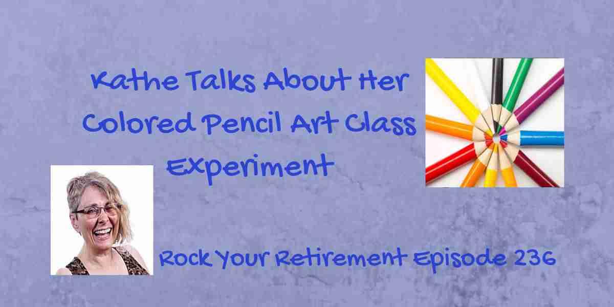 The Colored Pencil Art Class Experiment Rock Your Retirement