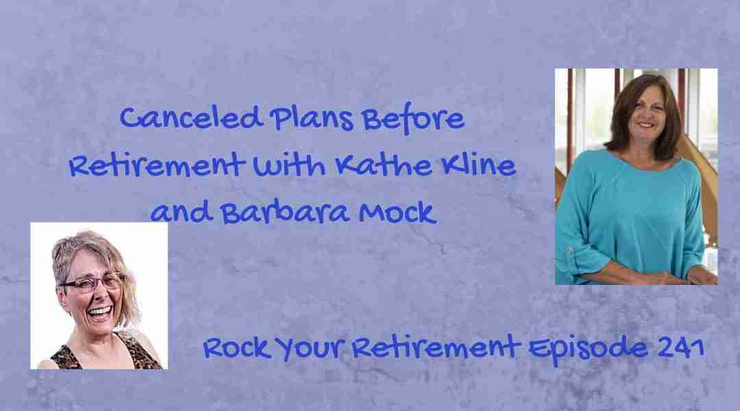 Canceled Plans Before Retirement – Ep 241