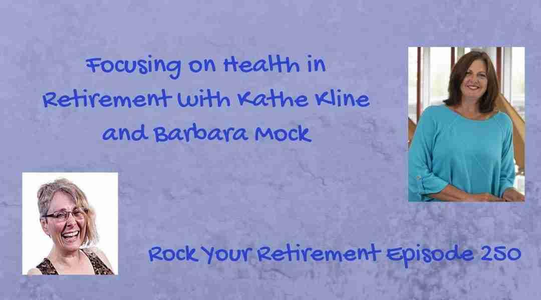 Focusing on Health in Retirement: Episode 250